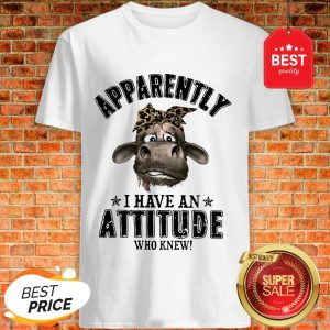 Apparently I Have An Attitude Who Knew Cow With Bandana Version Shirt