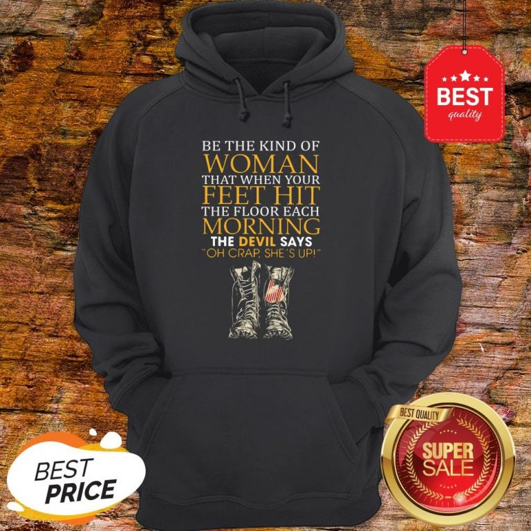 Be The Kind Of Woman That When Your Feet Hit The Floor Veteran Hoodie