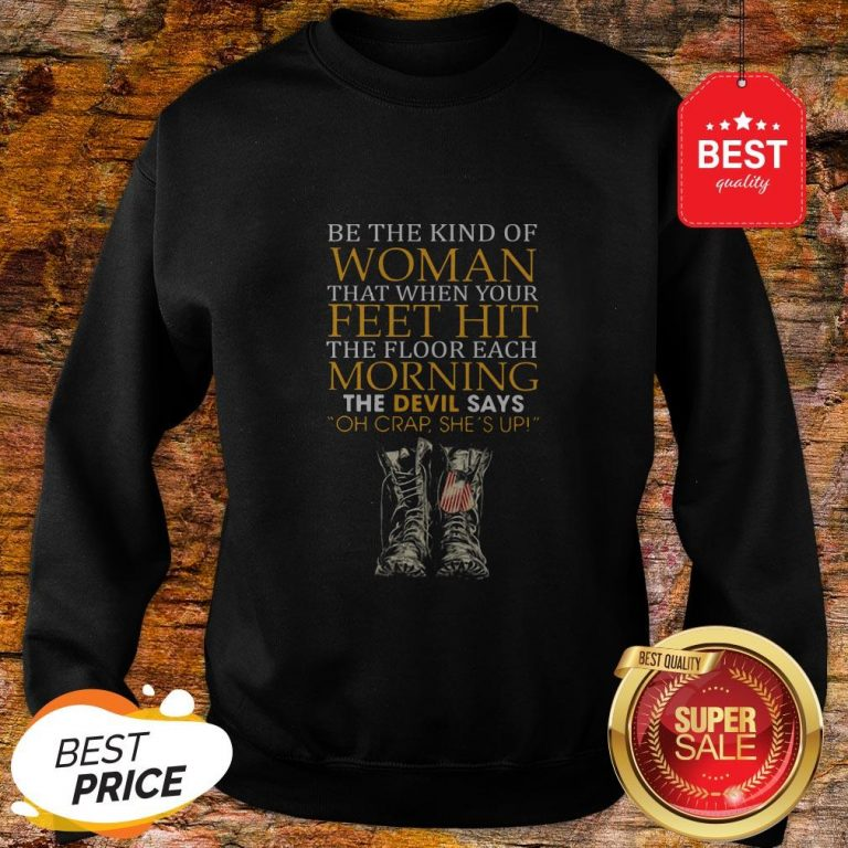Be The Kind Of Woman That When Your Feet Hit The Floor Veteran Sweatshirt
