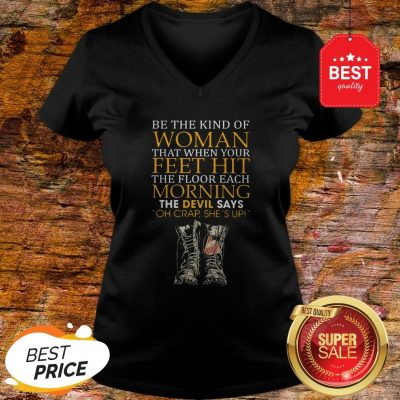 Be The Kind Of Woman That When Your Feet Hit The Floor Veteran V-Neck