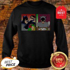 Good Batman Yelling At Catwoman Sweatshirt