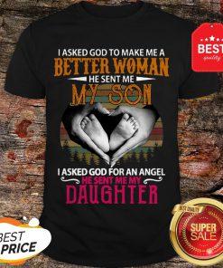 Good I Asked God To Make Me A Better Woman He Sent Me My Son Vintage Shirt
