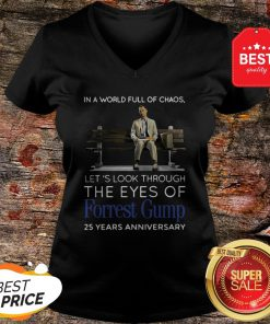 Good In A World Full Of Chaos Let's Look Through The Eyes Of Forrest Gump 25 Years Anniversary V-Neck