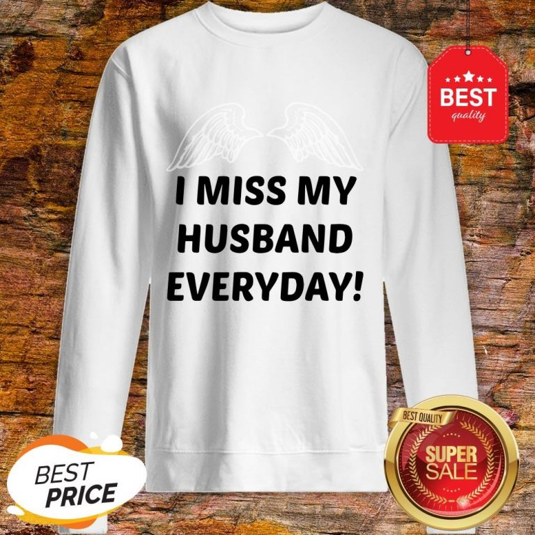I Miss My Husband Everyday Sweatshirt