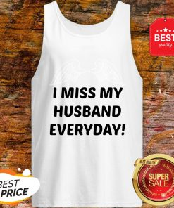I Miss My Husband Everyday Tank Top