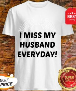 I Miss My Husband Everyday Shirt