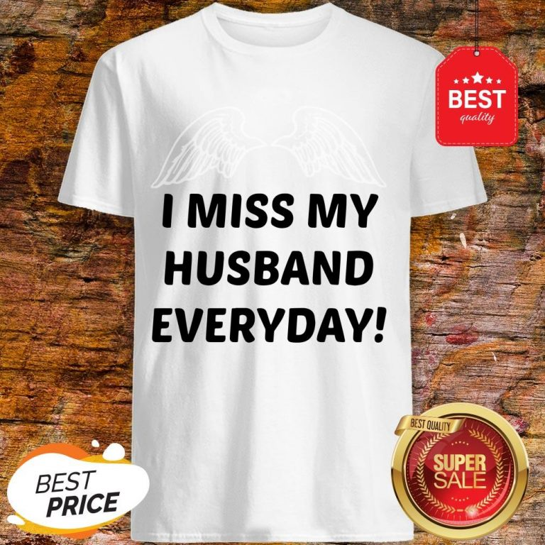 I Miss My Husband Everyday Shirt