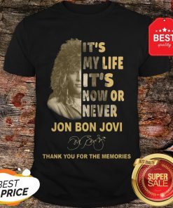 It's My Life It's Now Or Never Jon Bon Jovi Signature Thank You For The Memories Shirt