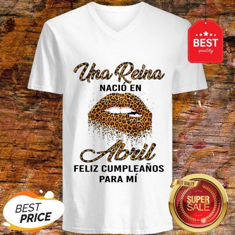 Leopard Lips Una Reina Nacio En Abril Feliz Cumpleanos Para Mi Shirt V-Neck