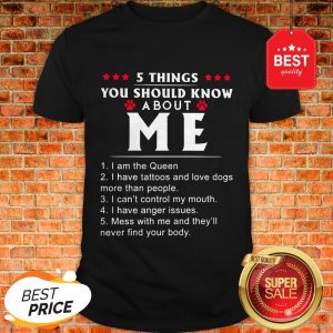 Nice 5 Things You Should Know About Me I Have Tattoos And Love Dogs Shirt