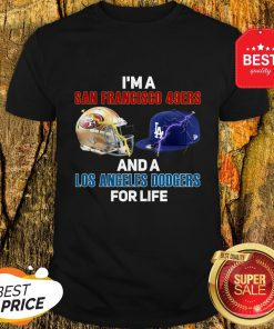 Nice I'm A San Francisco 49ers And A Los Angeles Dodgers For Life Shirt