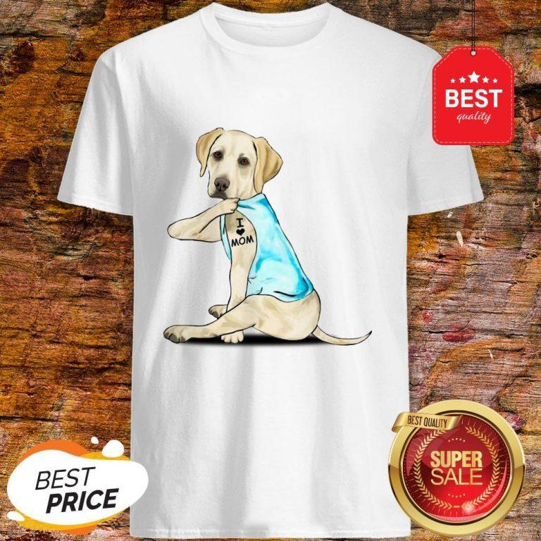 Nice Labrador Retriever I Love Mom Tattoos Shirt