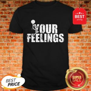 Official Fuck Your Feelings Shirt
