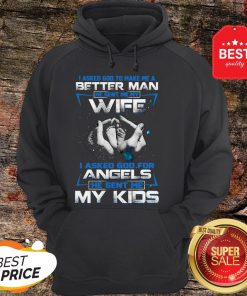 Official I Asked God To Make Me A Better Man He Sent Me My Wife Angels Hoodie