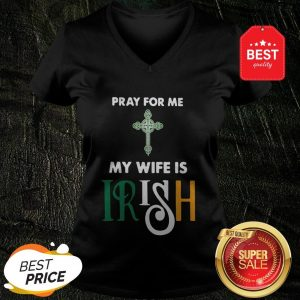 Official Pray For Me My Wife Is Irish V-Neck