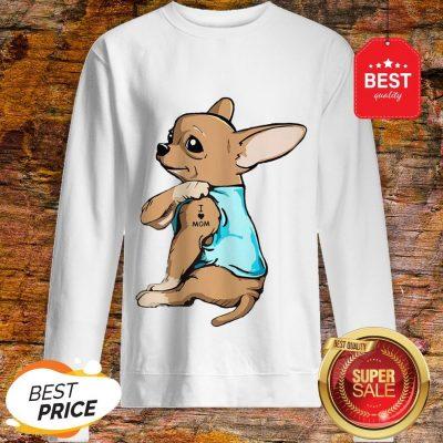 Official Strong Chihuahua I Love Mom Tattoos Sweatshirt