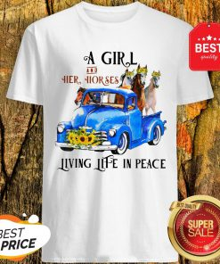 Pretty A Girl And Her Horses Living Life In Peace Truck Shirt