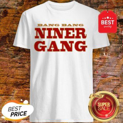 San Francisco 49ers Bang Bang Niner Gang Shirt