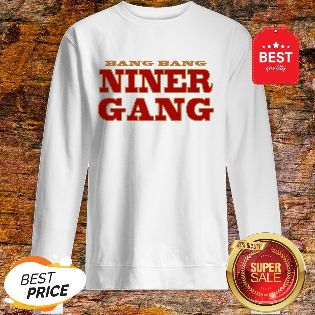 San Francisco 49ers Bang Bang Niner Gang Sweatshirt
