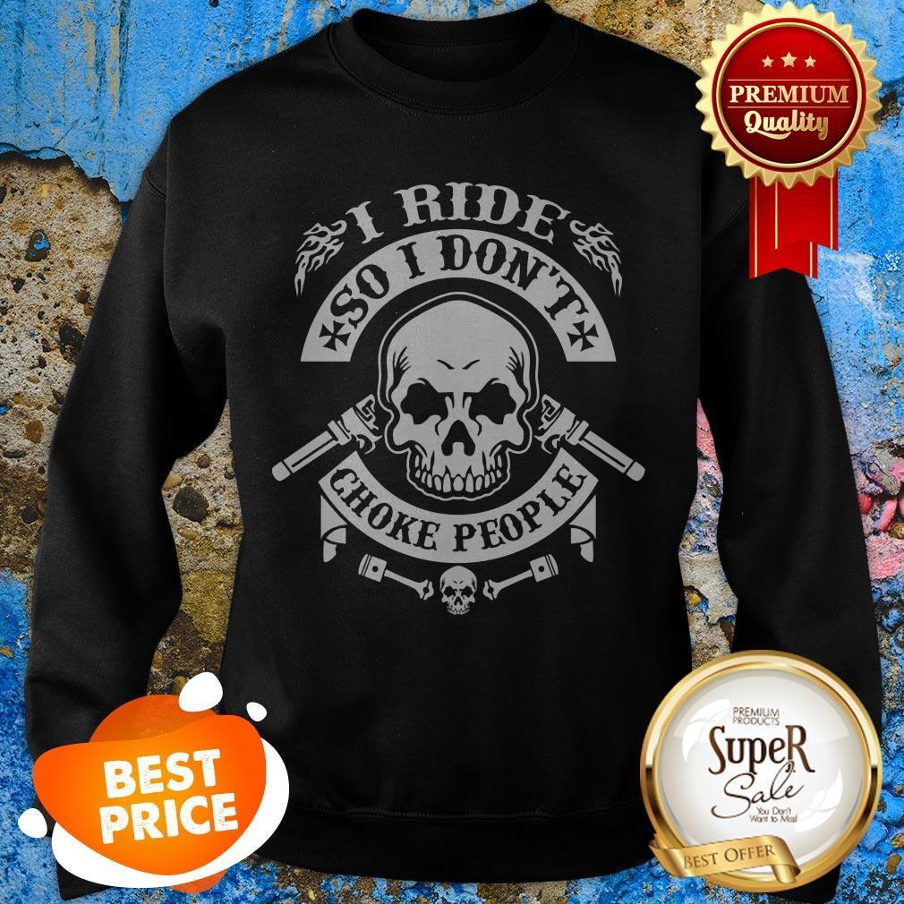 Skull I Ride So I Don't Choke People Sweatshirt