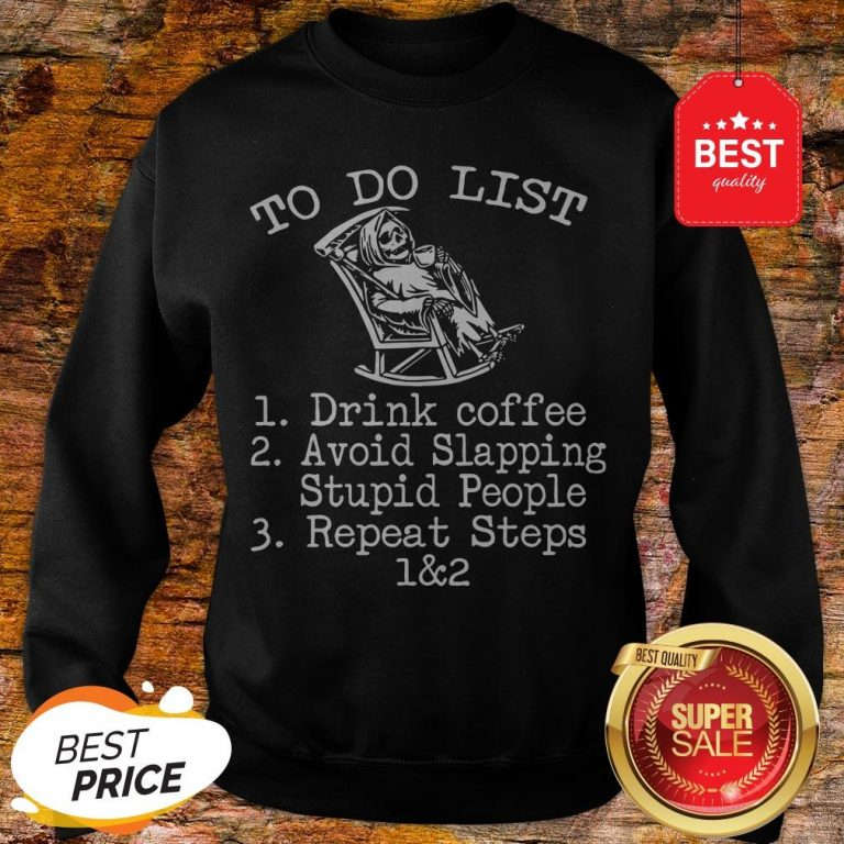 To Do List 1 Drink Coffee 2 Avoid Slapping Stupid People 3 Repeat Steps 1 & 2 – Skeleton Sweatshirt