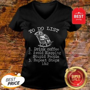 To Do List 1 Drink Coffee 2 Avoid Slapping Stupid People 3 Repeat Steps 1 & 2 – Skeleton V-Neck