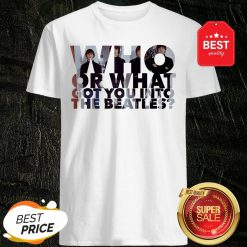 Who Or What Got You Into The Beatles T-Shirt