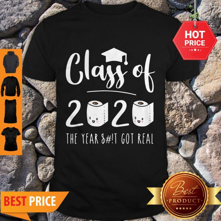 Good Class Of 2020 The Year When Sh!t Got Real Toilet Paper Shirt