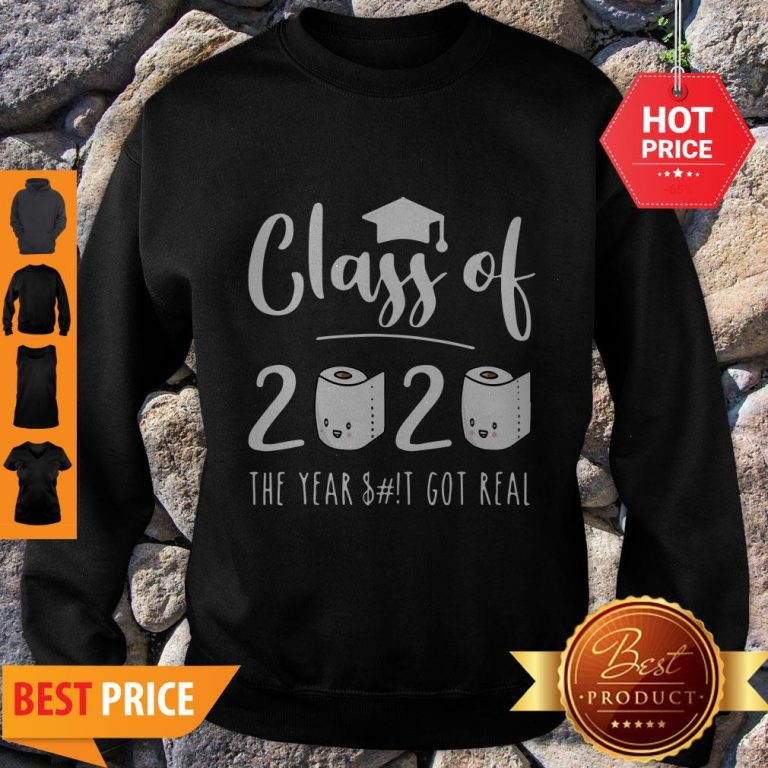Good Class Of 2020 The Year When Sh!t Got Real Toilet Paper Sweatshirt