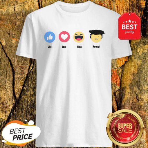 Good Emoji Like Love Haha Heresy Shirt