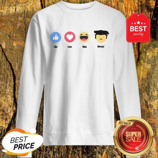 Good Emoji Like Love Haha Heresy Sweatshirt