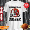 Good Skeleton Love Motor Assuming I'm Just An Old Man Was Your First Mistake Shirt