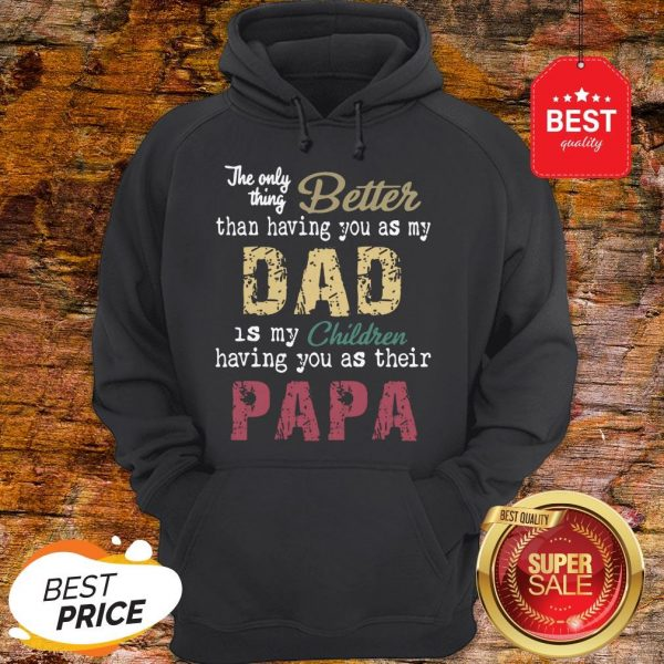 Good The Only Thing Better Than Having You As My Dad Children Papa Vintage Hoodie