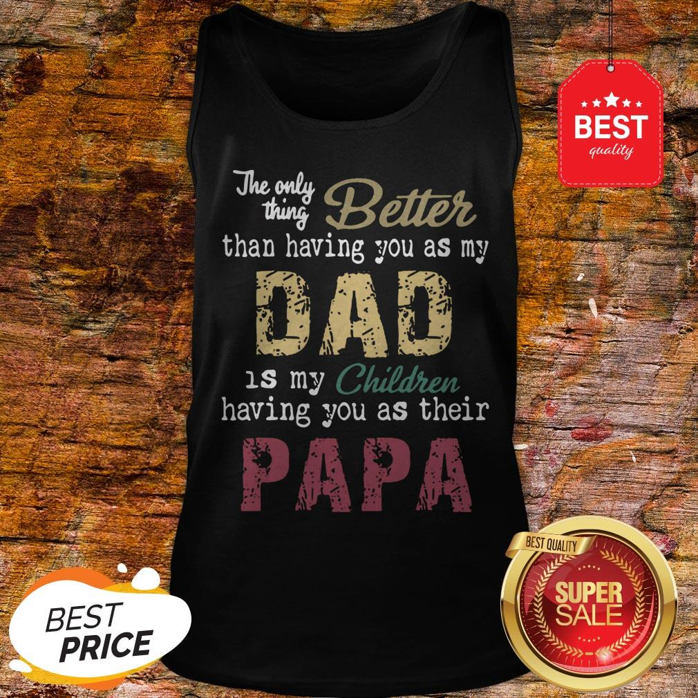 Good The Only Thing Better Than Having You As My Dad Children Papa Vintage Tank Top