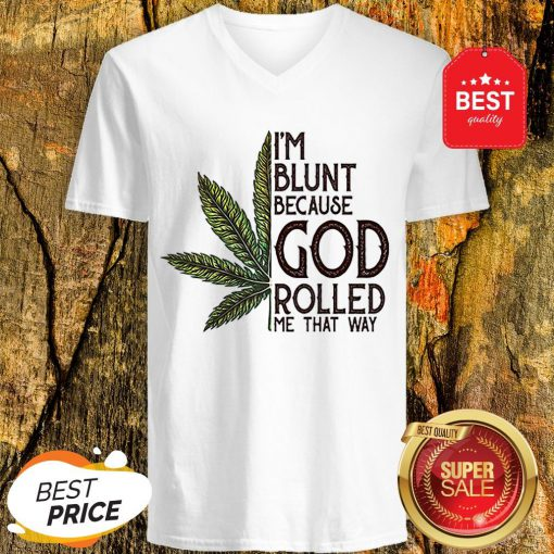 Good Weed Marijuana I'm Blunt Because God Rolled Me That Way Cannabis V-Neck
