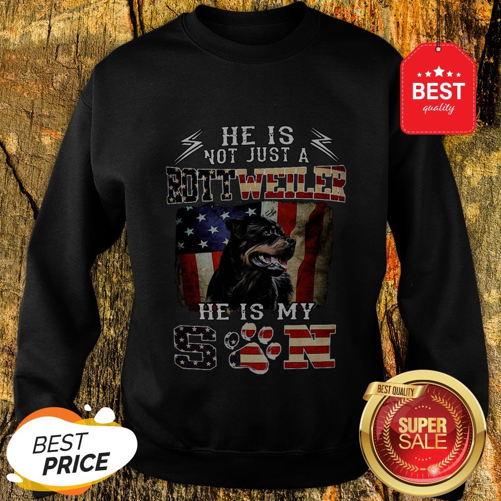 He Is Not Just A Rottweiler He Is My Son American Flag Sweatshirt