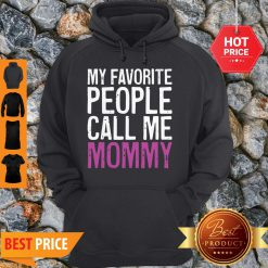Nice Awesome My Favorite People Call Me Mommy Mother's Day Hoodie