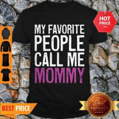 Nice Awesome My Favorite People Call Me Mommy Mother's Day Shirt