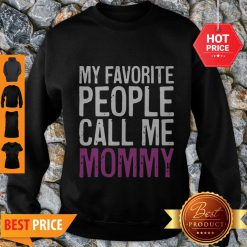 Nice Awesome My Favorite People Call Me Mommy Mother's Day Sweatshirt