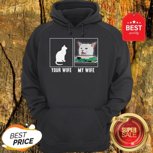 Nice Cat Your Wife My Wife Cat Yelling Woman Meme Hoodie
