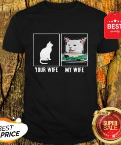 Nice Cat Your Wife My Wife Cat Yelling Woman Meme Shirt