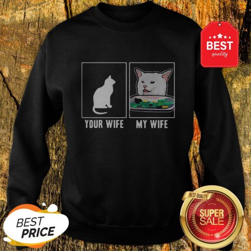 Nice Cat Your Wife My Wife Cat Yelling Woman Meme Sweatshirt