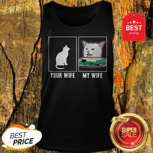 Nice Cat Your Wife My Wife Cat Yelling Woman Meme Tank Top