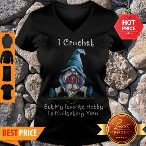 Nice Gnome I Crochet But My Favorite Hobby Is Collecting Yarn V-Neck