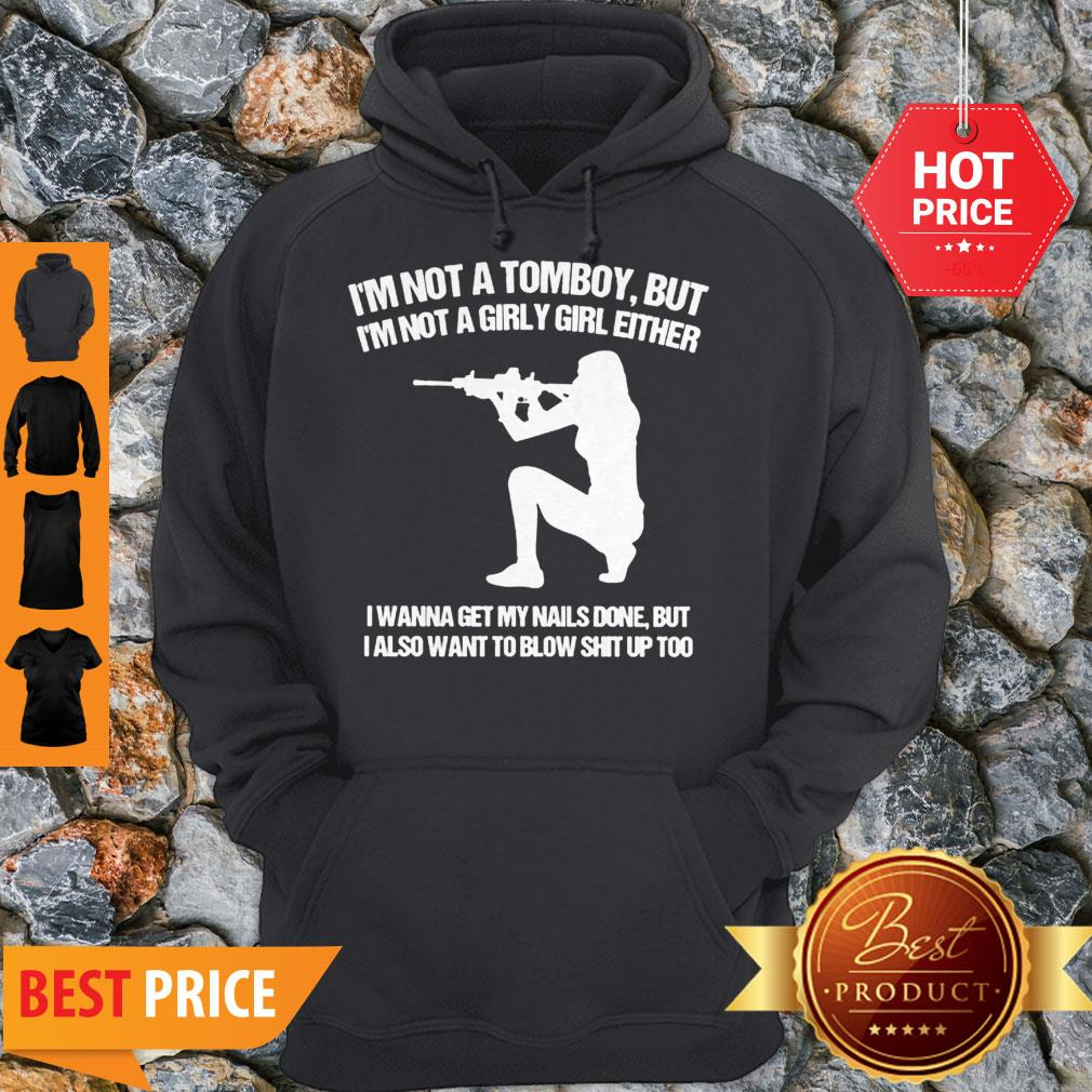 Nice I'm Not A Tomboy But I'm Not A Girly Girl Either I Wanna Get My Nails Done Hoodie