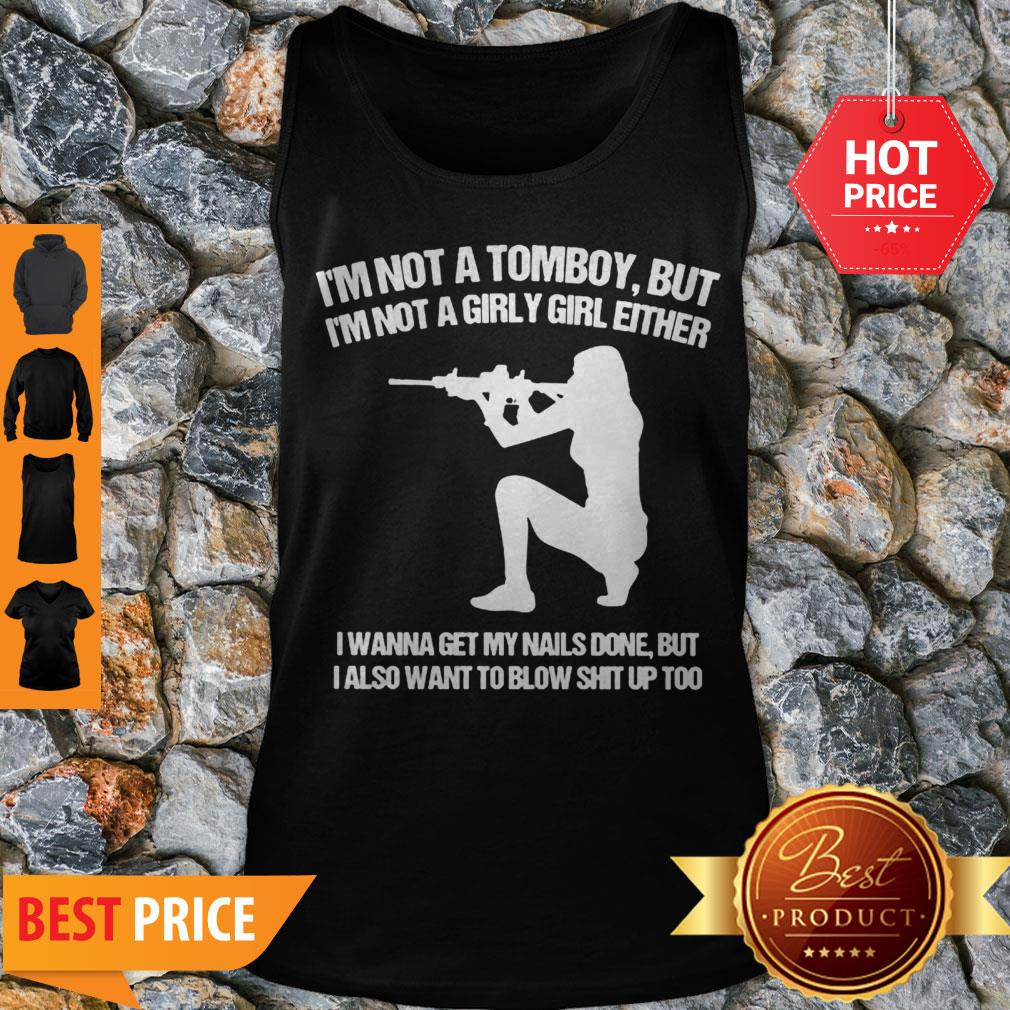 Nice I'm Not A Tomboy But I'm Not A Girly Girl Either I Wanna Get My Nails Done Tank Top