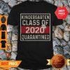 Nice Kindergarten Class Of 2020 Quarantined Shirt