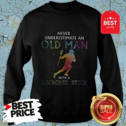Nice Never Underestimate An Old Man With A Lacrosse Stick Colors Sweatshirt
