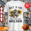 Nice Sunflowers Just A Girl Who Loves Her Welder Shirt