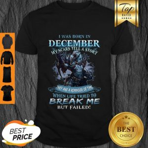 Nice Wolf Warrior I Was Born In December My Scars Tell A Story Shirt